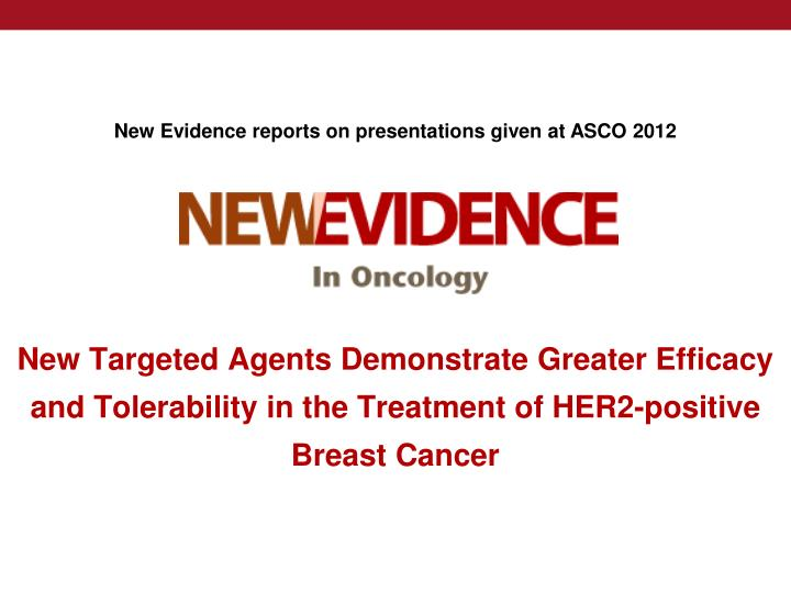 New Evidence reports on presentations given at ASCO 2012