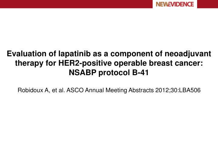 Evaluation of lapatinib as a component of neoadjuvant therapy for HER2-positive operable breast cancer: NSABP protocol B-41