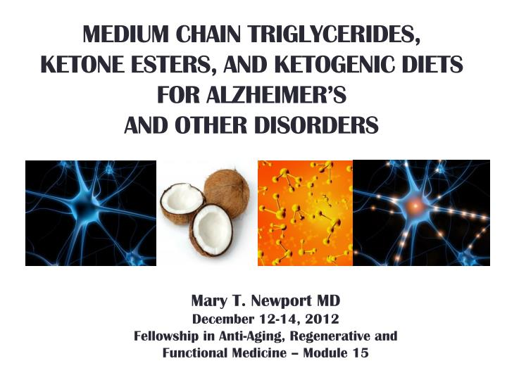 medium chain triglycerides ketone esters and ketogenic diets for alzheimer s and other disorders n.
