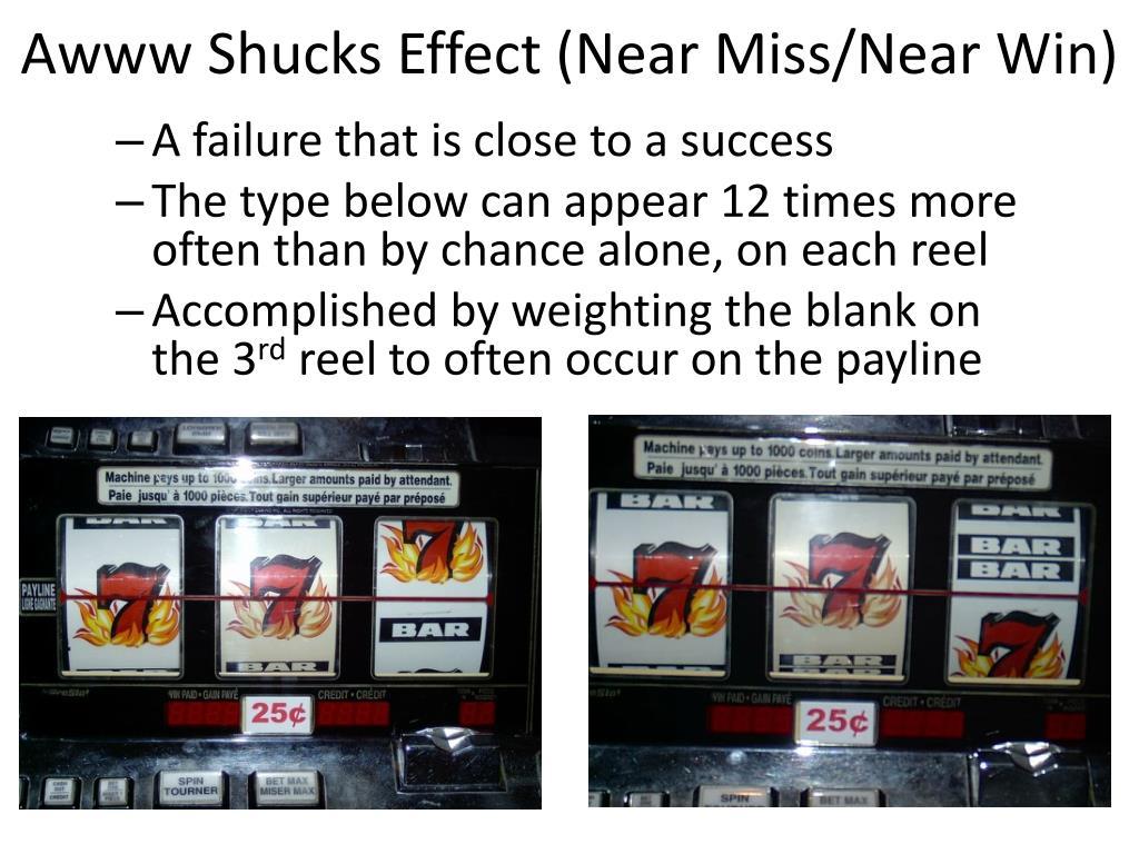Awww Shucks Effect (Near Miss/Near Win)