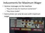 inducements for maximum wager
