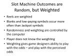 slot machine outcomes are random but weighted