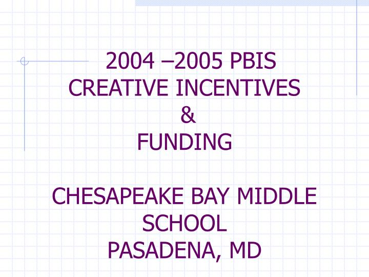 2004 2005 pbis creative incentives funding chesapeake bay middle school pasadena md