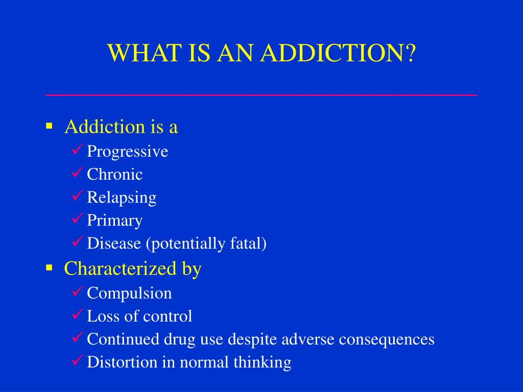 WHAT IS AN ADDICTION?