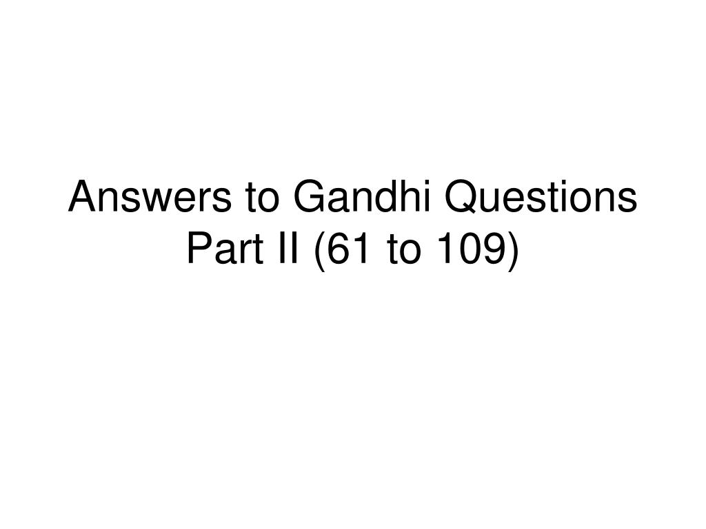 Answers to Gandhi Questions