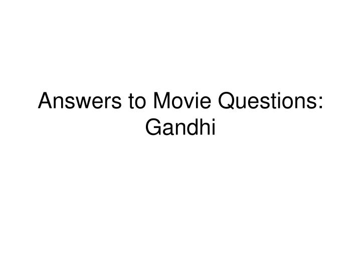 answers to movie questions gandhi n.
