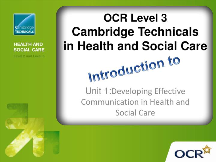 developing effective communication in health and social care 2 essay Unit 3: effective communication in health and social care how good are your communication skills communication skills are vital for those who choose to work in health and social care.
