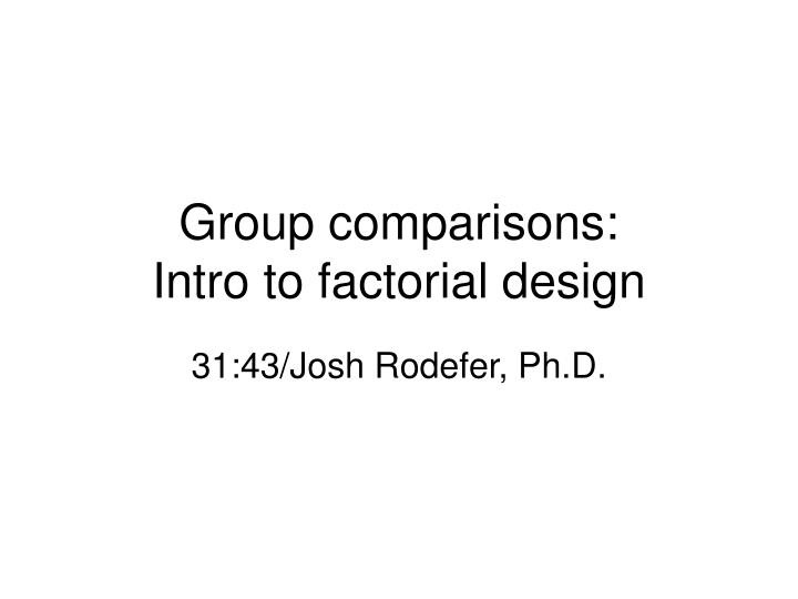 group comparisons intro to factorial design n.