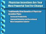 physician incentives are your most powerful tool for change