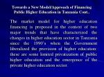 towards a new model approach of financing public higher education in tanzania cont