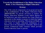 towards the establishment of the higher education bank a new financing of higher education strategy