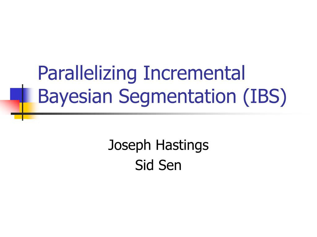 parallelizing incremental bayesian segmentation ibs l.