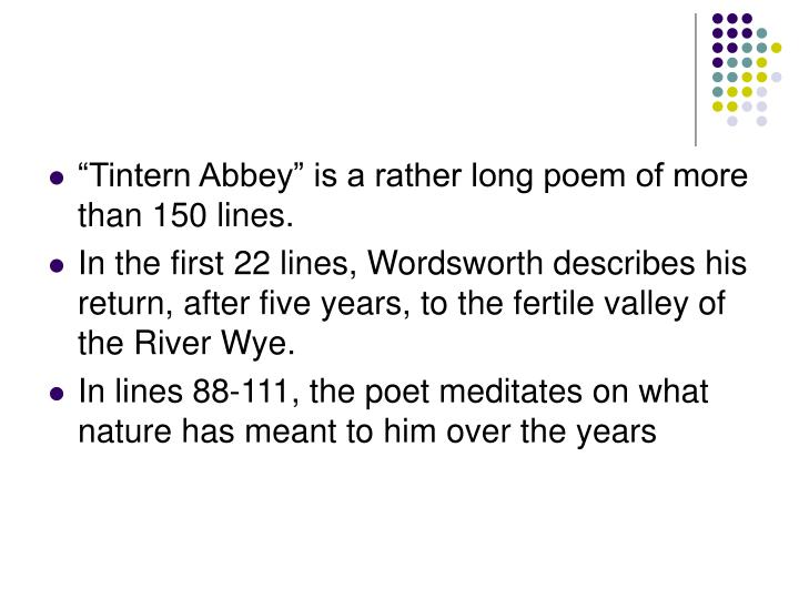 """Tintern Abbey"" is a rather long poem of more than 150 lines."