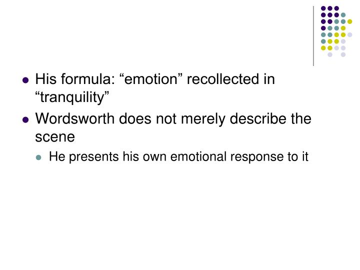 "His formula: ""emotion"" recollected in ""tranquility"""