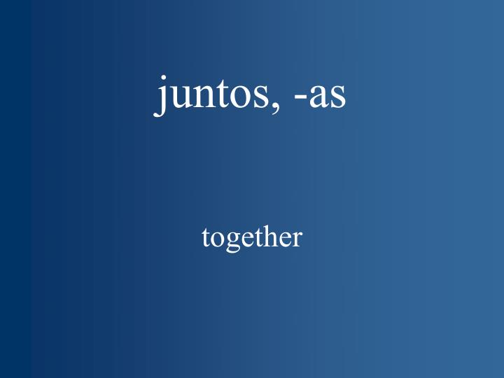 juntos, -as