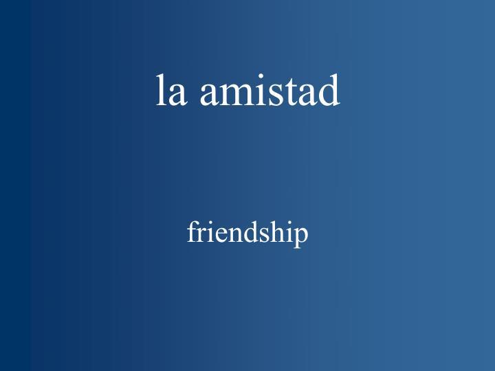 la amistad