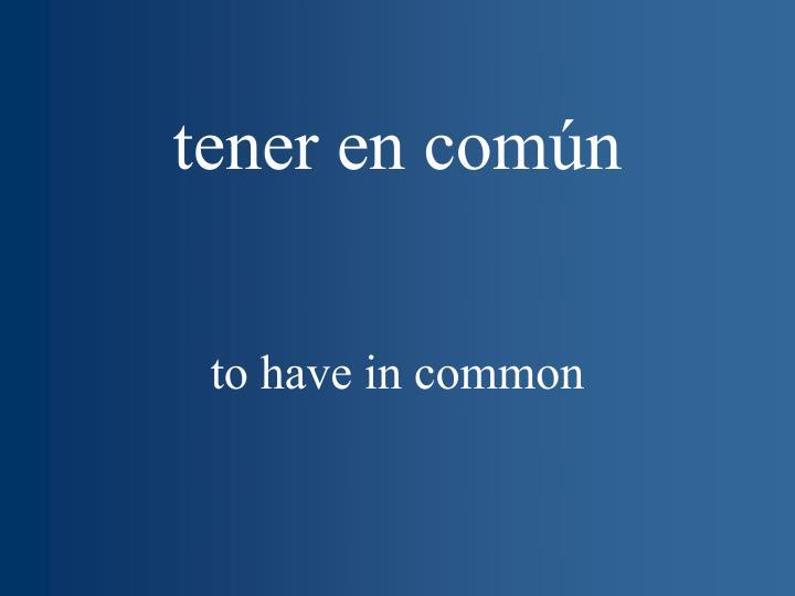tener en común