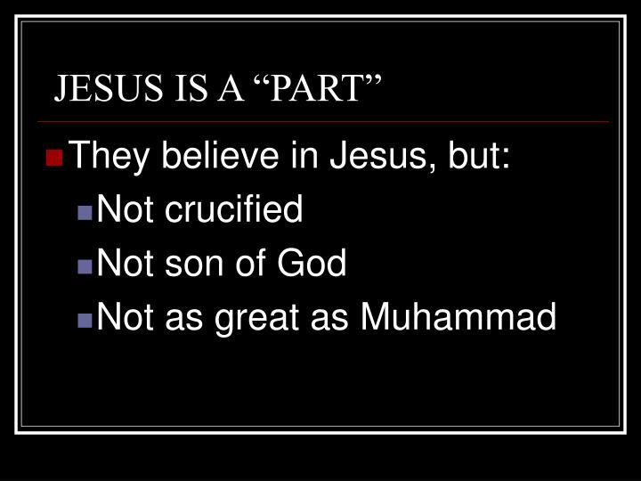 """JESUS IS A """"PART"""""""