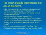 too much outside interference can cause problems