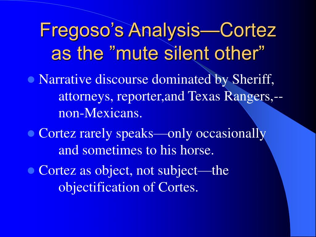 """Fregoso's Analysis—Cortez as the """"mute silent other"""""""