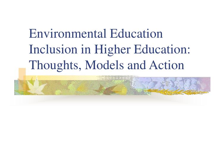 environmental education inclusion in higher education thoughts models and action n.