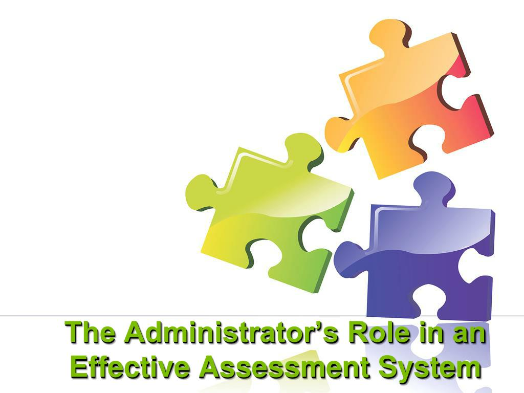 the administrator s role in an effective assessment system l.