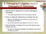 6 debugging logging continued debugging ip addresses