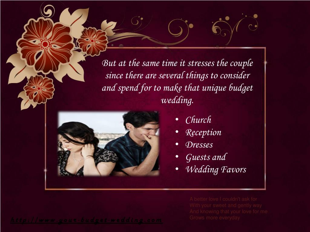 But at the same time it stresses the couple since there are several things to consider and spend for to make that unique budget wedding.
