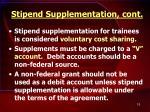 stipend supplementation cont