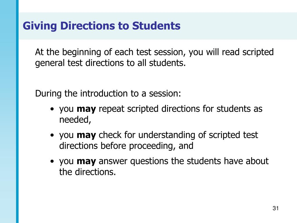 At the beginning of each test session, you will read scripted general test directions to all students.