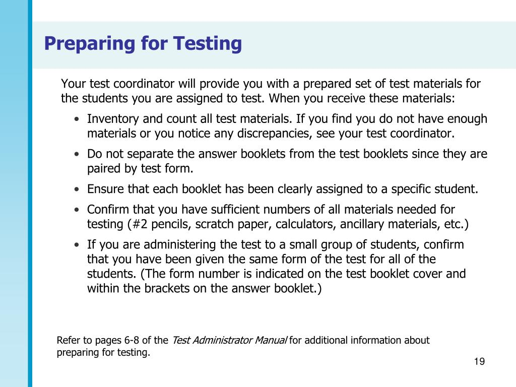 Your test coordinator will provide you with a prepared set of test materials for the students you are assigned to test. When you receive these materials: