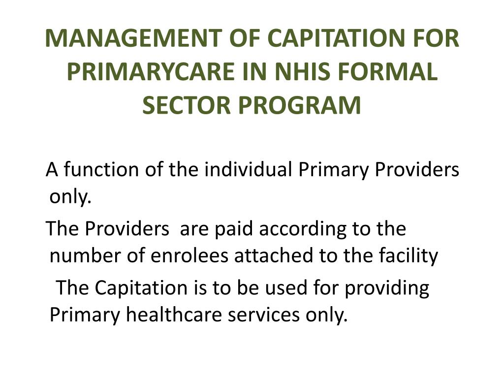 MANAGEMENT OF CAPITATION FOR PRIMARYCARE IN NHIS FORMAL SECTOR PROGRAM