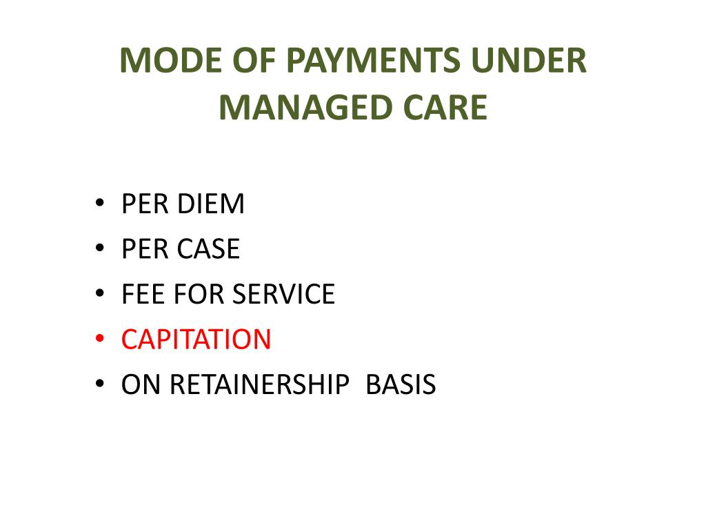 MODE OF PAYMENTS UNDER MANAGED CARE