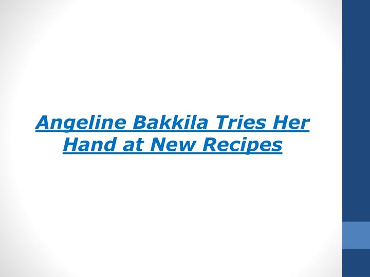 Angeline Bakkila Tries Her Hand at New Recipes