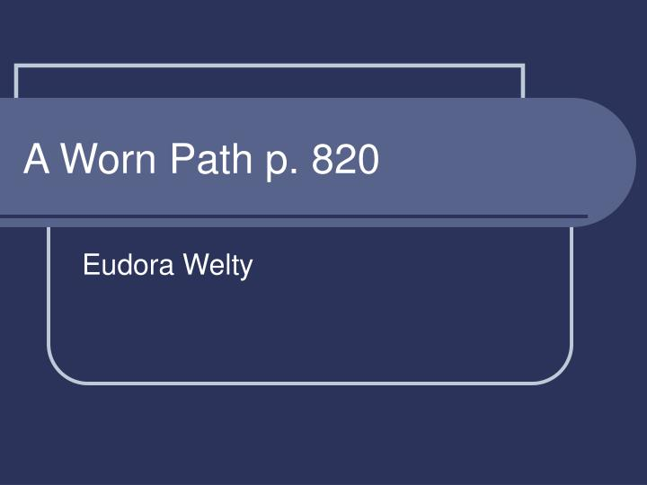 a brief review of eudora weltys short story a worn path Wyatt c hedrick designed the weltys' tudor examples can be found within the short story a worn path  fiction writers review on eudora welty's why i.
