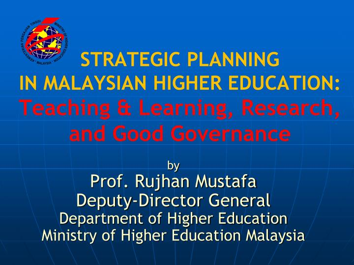 Strategic planning in malaysian higher education teaching learning research and good governance