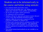 students are to be informed early in the course and before using animals