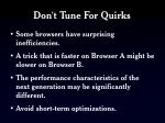 don t tune for quirks