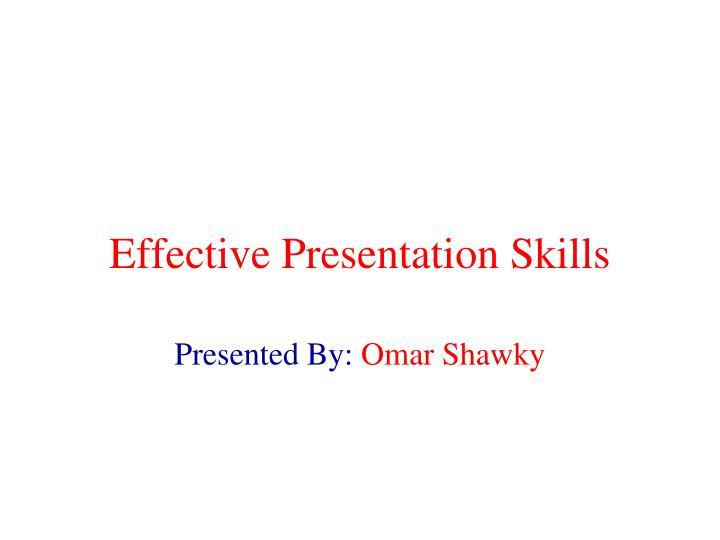essay on effective presentation skills Effective presentation skills training week 5 comm 102 public speaking is a fear that many people have–even more so than heights, flying, or creepy animals.
