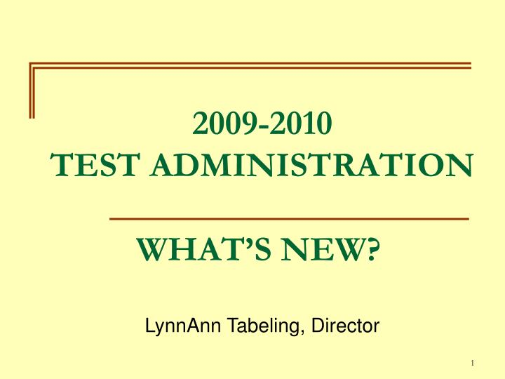 2009 2010 test administration what s new