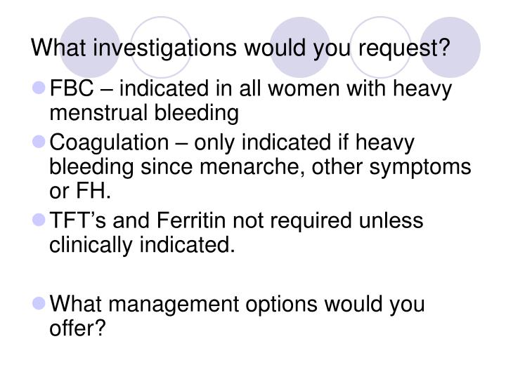 What investigations would you request?