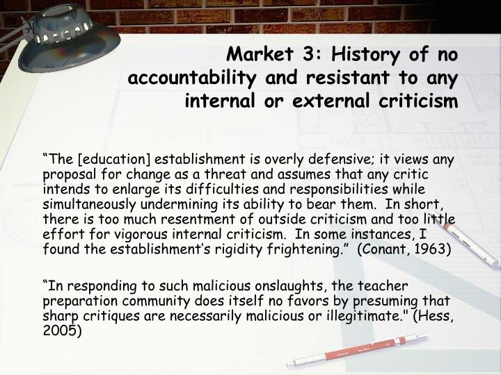 Market 3: History of no accountability and resistant to any internal or external criticism