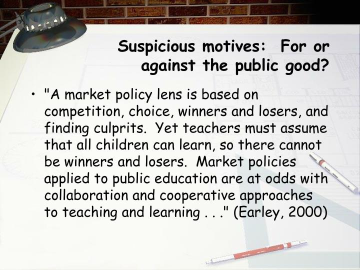 Suspicious motives:  For or against the public good?