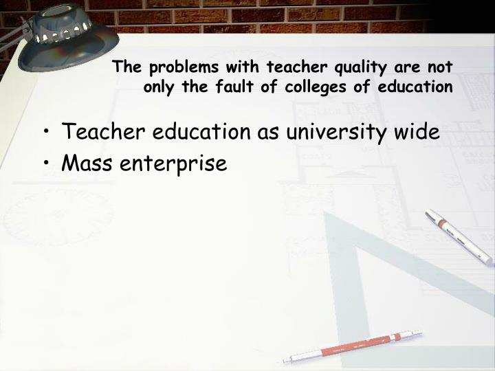 The problems with teacher quality are not only the fault of colleges of education