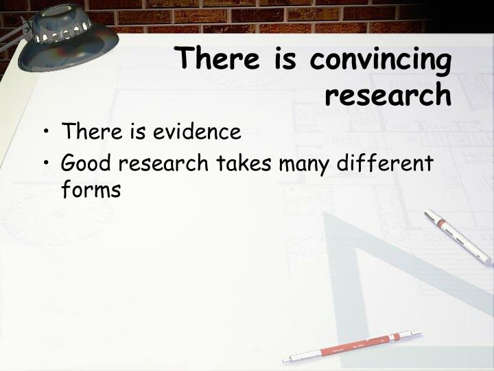 There is convincing research