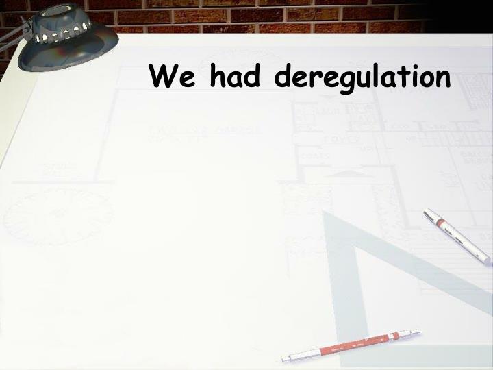 We had deregulation