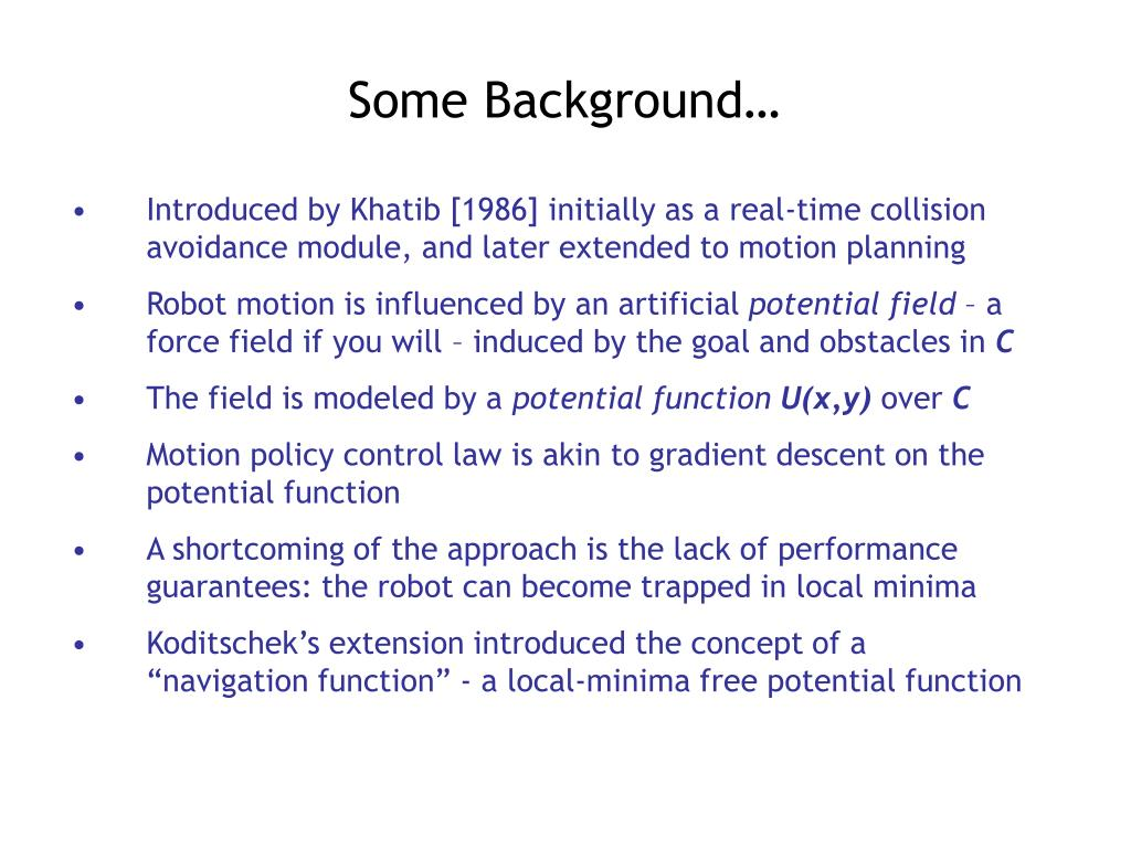 Introduced by Khatib [1986] initially as a real-time collision avoidance module, and later extended to motion planning