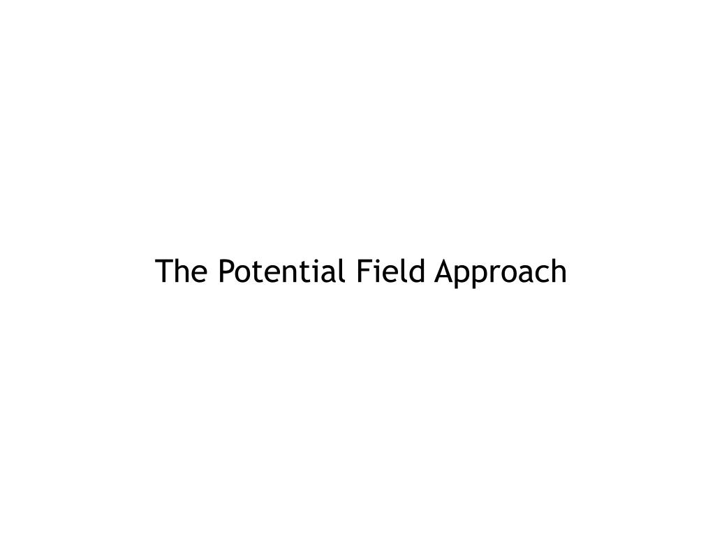 The Potential Field Approach