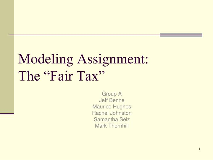 Modeling assignment the fair tax