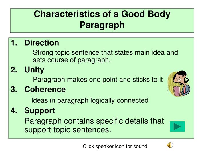 characteristics of a paragraph Presentation on theme: the characteristics of paragraph— presentation transcript 3 1 unity state the main idea of the paragraph in a clearly constructed topic sentence make sure each sentence is related to the central thought.